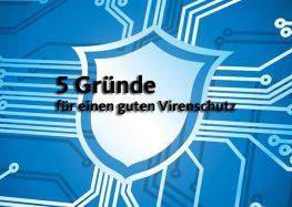 5 Gründe warum Sie einen guten Virenschutz brauchen