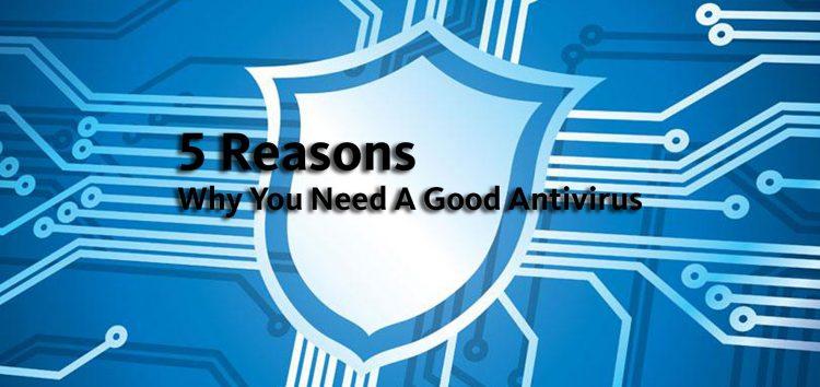 5 reasons why you need a good antivirus